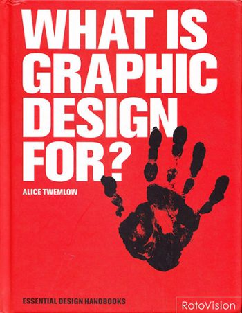 What is Graphic Design For?, Alice Twemlow, Rotovision, 2006
